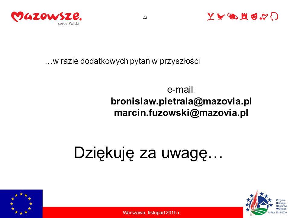 Dziękuję za uwagę… e-mail : bronislaw.pietrala@mazovia.pl marcin.fuzowski@mazovia.pl …w razie dodatkowych pytań w przyszłości Warszawa, listopad 2015