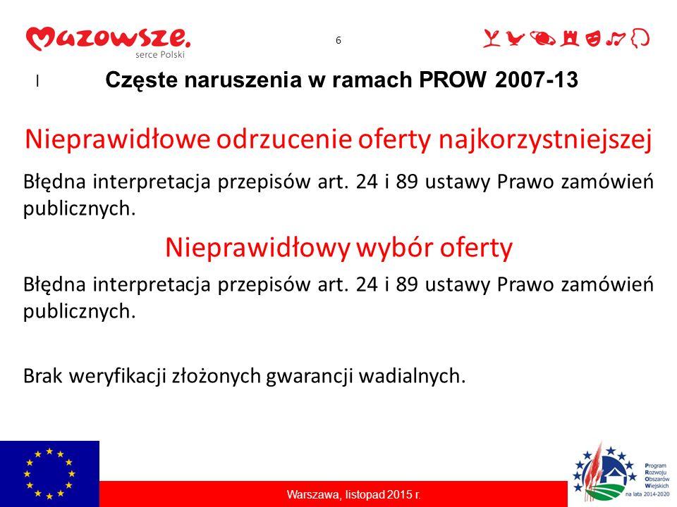 6 Częste naruszenia w ramach PROW 2007-13 Nieprawidłowe odrzucenie oferty najkorzystniejszej Błędna interpretacja przepisów art. 24 i 89 ustawy Prawo