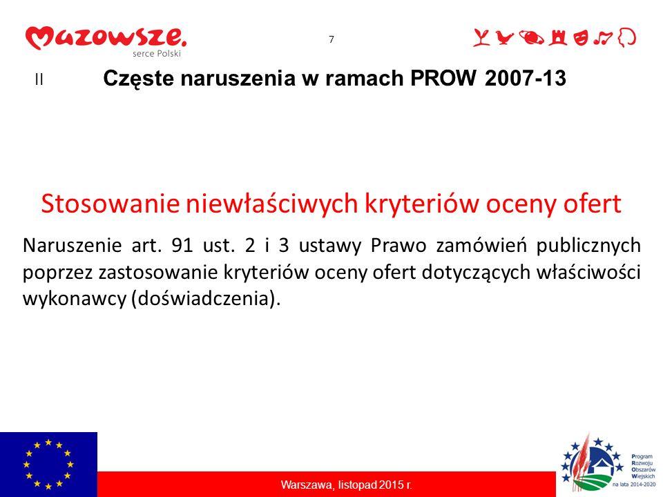 7 Częste naruszenia w ramach PROW 2007-13 Warszawa, listopad 2015 r. Stosowanie niewłaściwych kryteriów oceny ofert Naruszenie art. 91 ust. 2 i 3 usta