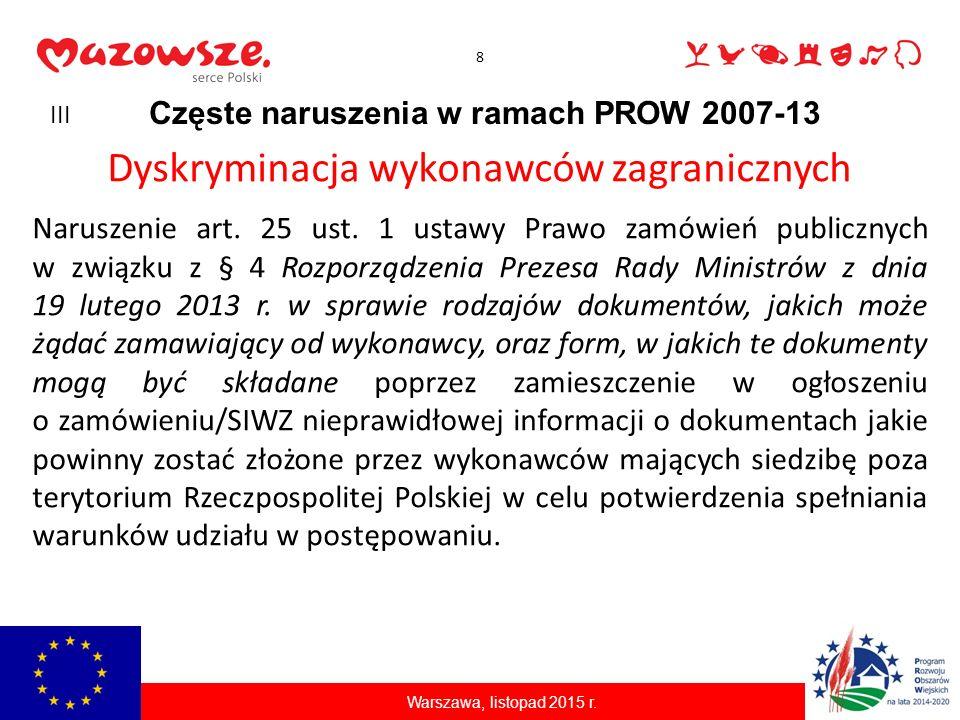 8 Częste naruszenia w ramach PROW 2007-13 Warszawa, listopad 2015 r. Dyskryminacja wykonawców zagranicznych Naruszenie art. 25 ust. 1 ustawy Prawo zam