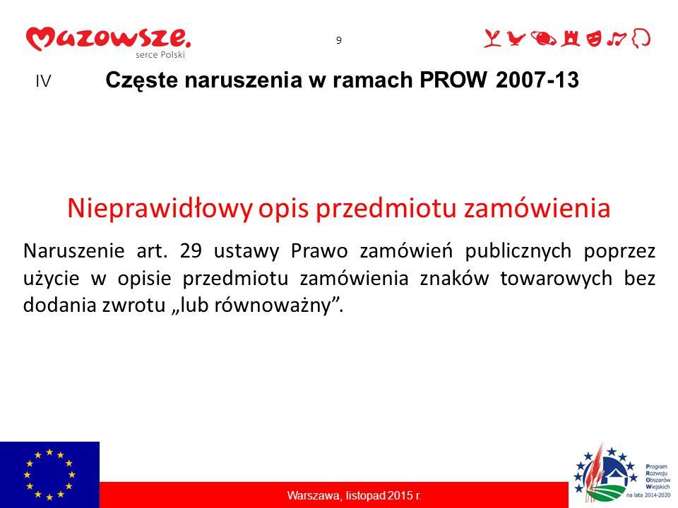 9 Częste naruszenia w ramach PROW 2007-13 Warszawa, listopad 2015 r. Nieprawidłowy opis przedmiotu zamówienia Naruszenie art. 29 ustawy Prawo zamówień