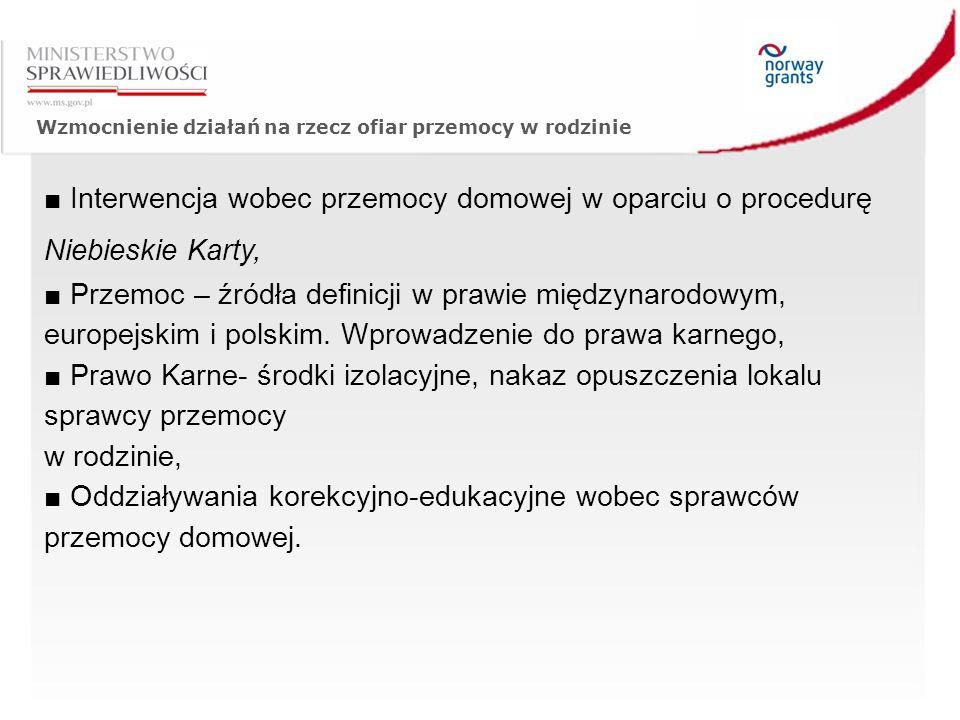 Wzmocnienie działań na rzecz ofiar przemocy w rodzinie ■ Interwencja wobec przemocy domowej w oparciu o procedurę Niebieskie Karty, ■ Przemoc – źródła definicji w prawie międzynarodowym, europejskim i polskim.