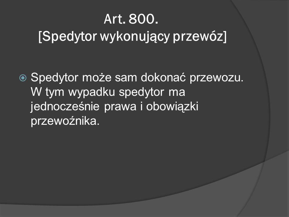 Art. 800. [Spedytor wykonujący przewóz]  Spedytor może sam dokonać przewozu.