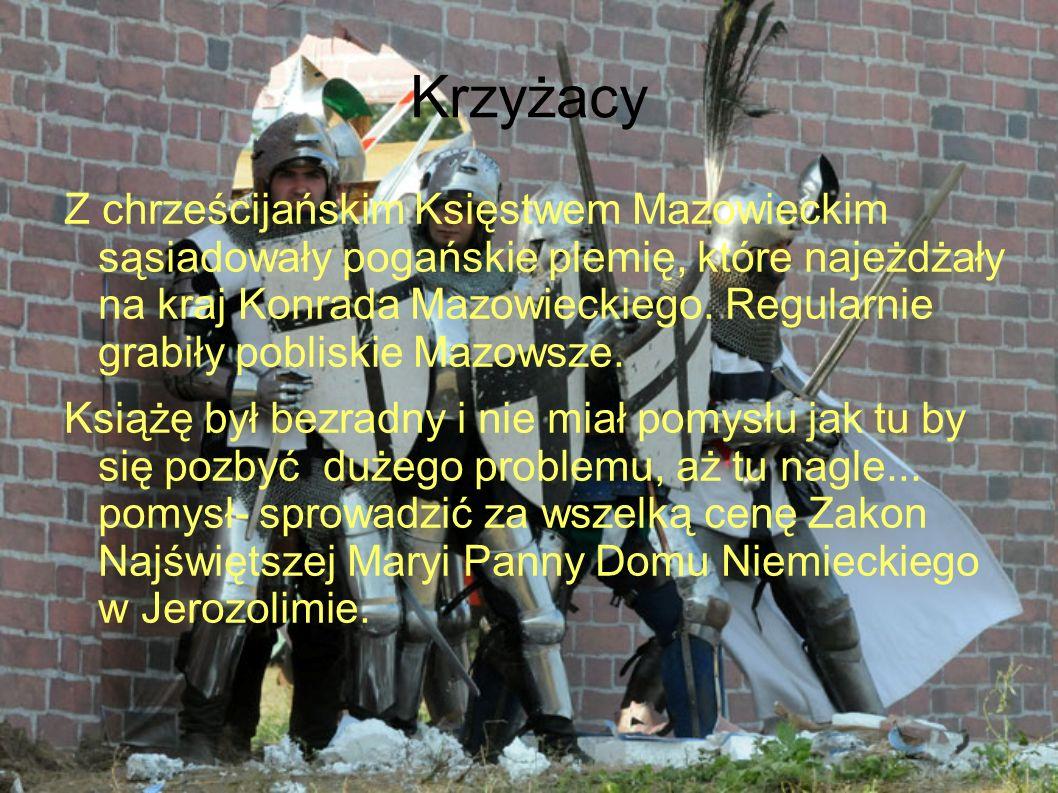 Krzyżacy Z chrześcijańskim Księstwem Mazowieckim sąsiadowały pogańskie plemię, które najeżdżały na kraj Konrada Mazowieckiego.