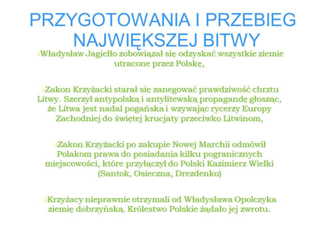 PRZYGOTOWANIA I PRZEBIEG NAJWIĘKSZEJ BITWY Władysław Jagiełło zobowiązał się odzyskać wszystkie ziemie utracone przez Polskę, Władysław Jagiełło zobowiązał się odzyskać wszystkie ziemie utracone przez Polskę, Zakon Krzyżacki starał się zanegować prawdziwość chrztu Litwy.