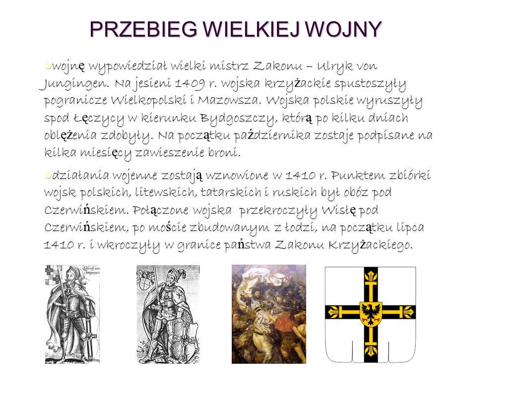 PRZEBIEG WIELKIEJ WOJNY wojn ę wypowiedział wielki mistrz Zakonu – Ulryk von Jungingen.
