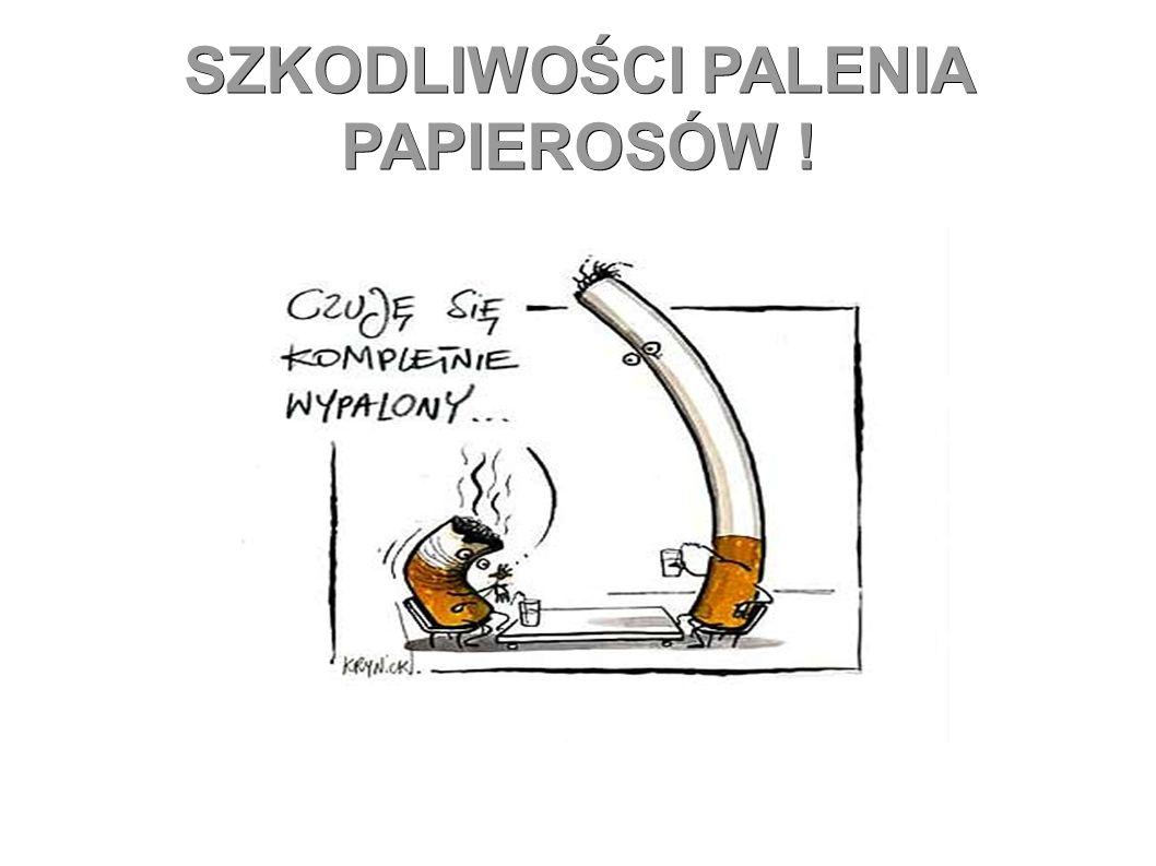 SZKODLIWOŚCI PALENIA PAPIEROSÓW !