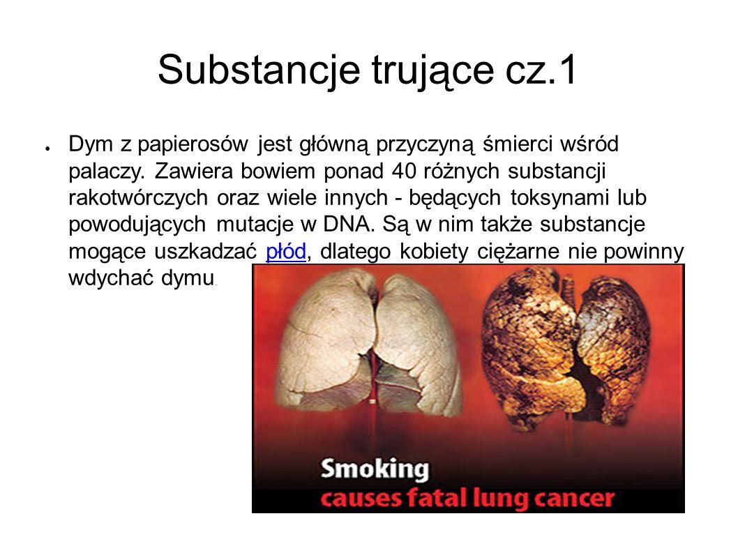 Substancje trujące cz.2 ●W●Wiele tych składników działa tylko w miejscu, przez które przechodzi dym, tzn.
