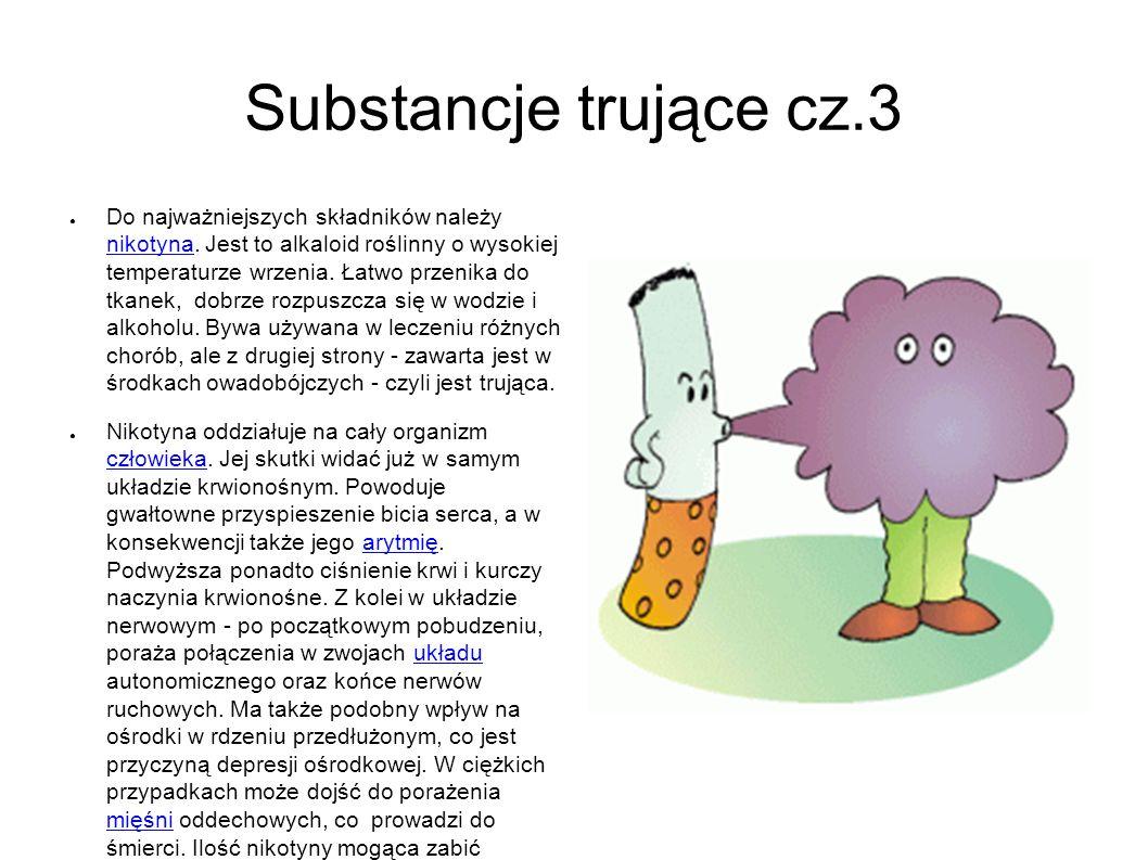 Substancje trujące cz.3 ● Do najważniejszych składników należy nikotyna.