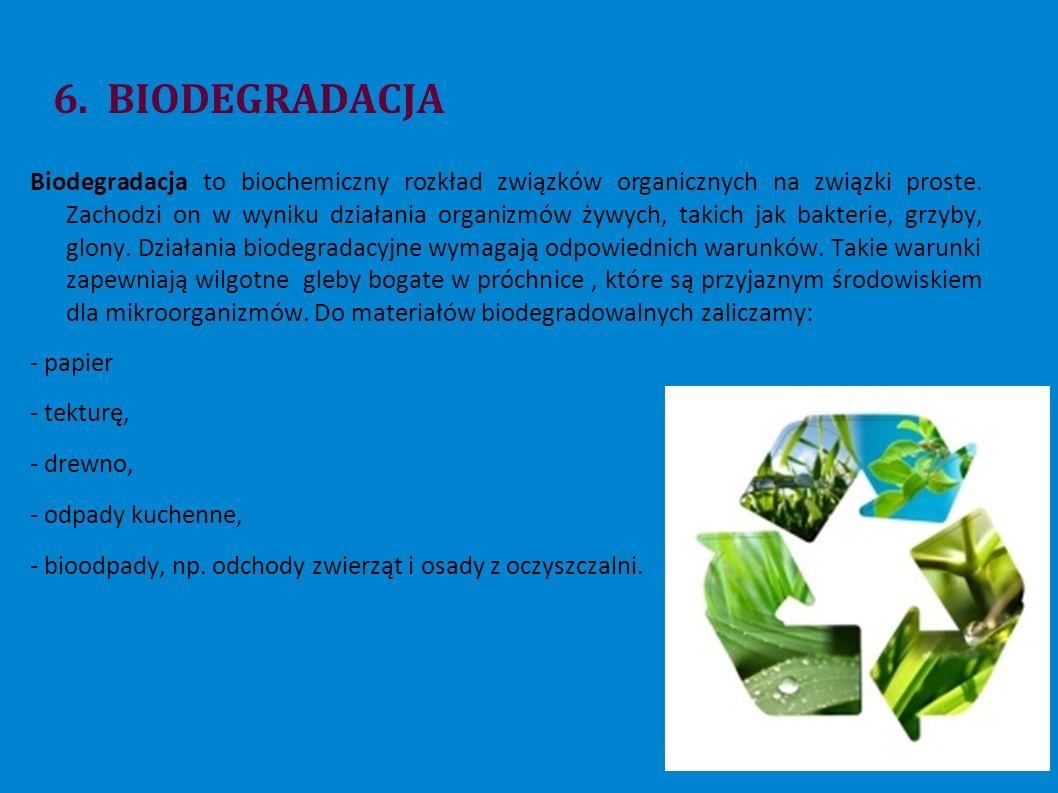 6. BIODEGRADACJA Biodegradacja to biochemiczny rozkład związków organicznych na związki proste.