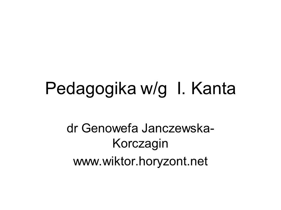 Pedagogika w/g I. Kanta dr Genowefa Janczewska- Korczagin www.wiktor.horyzont.net