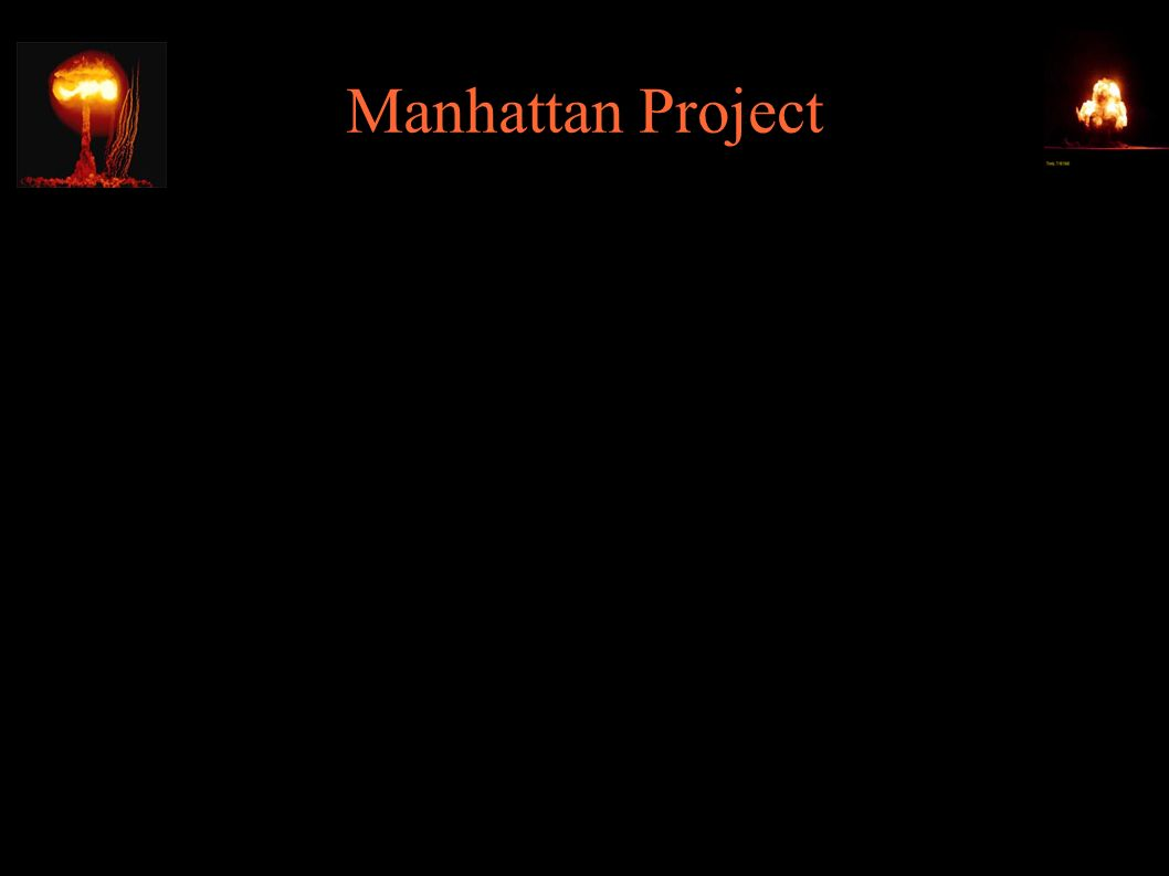 Manhattan Project ● 08.1942 – utworzenie Manhattan Engineering District (w Army Corps of Engineers); dow.