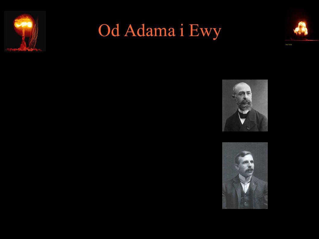 Od Adama i Ewy ● 1896 – odkrycie promieniotwórczości (Henri Becquerel) ● 1917 – pierwsza sztuczna reakcja jądrowa (Ernest Rutherford)