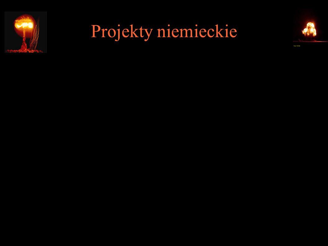 Projekty niemieckie ● Kaiser-Wilhelm Institute – Werner Heisenberg, Carl Friedrich von Weizsäcker ● Heereswaffenamt Forschungsstelle E – Kurt Diebner, Paul Harteck, Erich Bagge, Manfred von Ardenne ● Kriegsmarine (napęd jądrowy dla U-bootów) - Otto Haxel