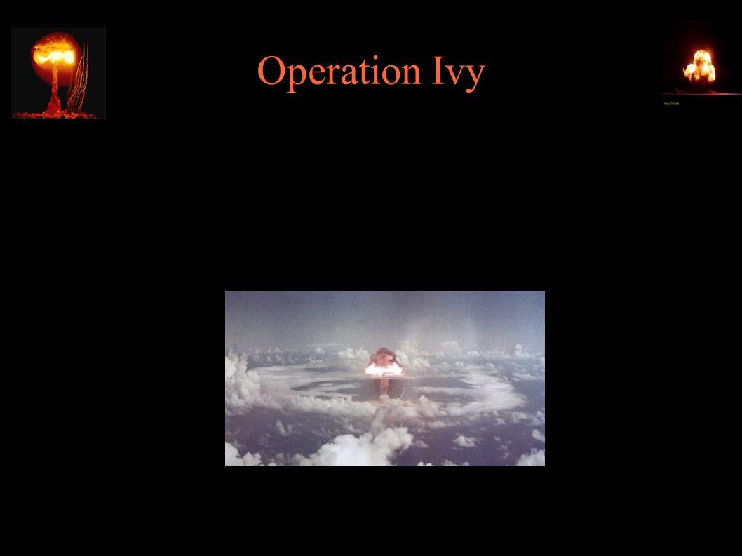 Operation Ivy ● Największa rozszczepieniowa bomba jądrowa – Mk18 (test Ivy King); 60kg prawie czystego U-235; ok.
