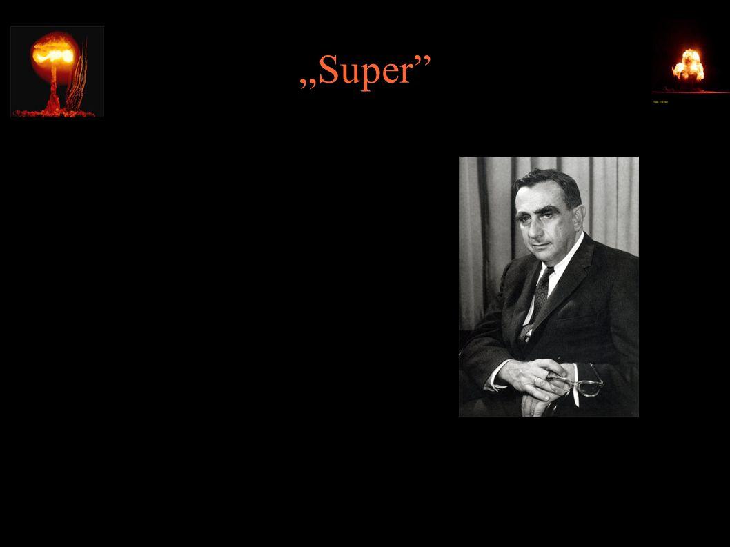 """""""Super ● Edward Teller już w ramach projektu Manhattan proponował budowę bomby wykorzystującej syntezę (super bomb), ale Bethe i Oppenheimer uznali to za niewykonalne ● Pierwszy projekt Tellera (1946) był niewypałem"""