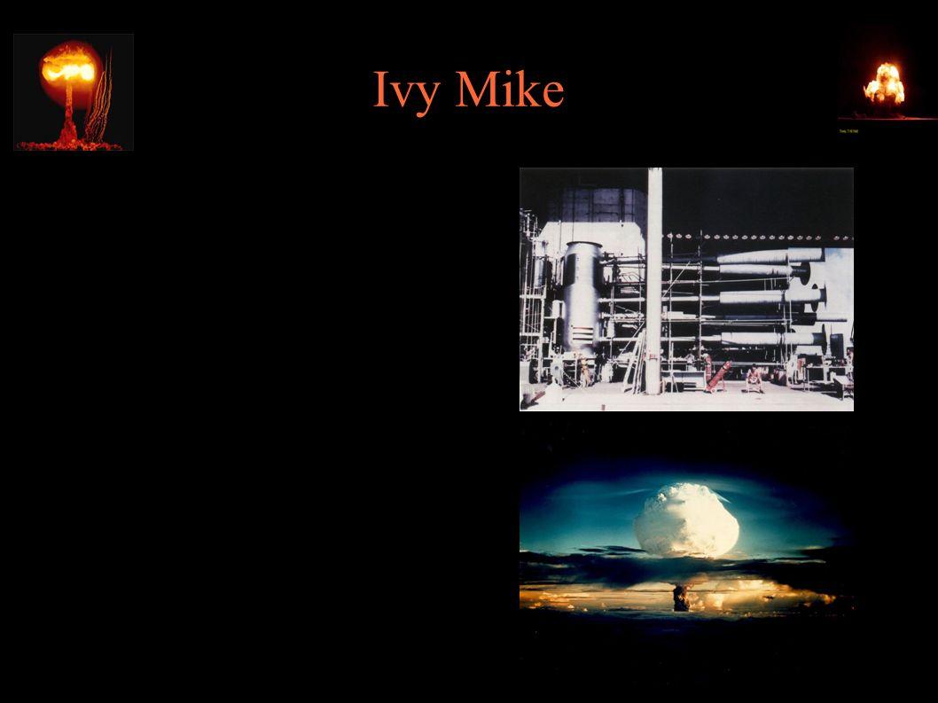 """Ivy Mike ● Pierwsza konstrukcja wg nowego projektu: """"the sausage : całkowita masa 80t, w tym 5t U-238 i 22t chłodzenia, bomba TX-5 jako pierwszy stopień, drugi stopień – ciekły deuter ● 1.11.1952 – test Ivy Mike: 10.4Mt, całkowite zniszczenie wyspy Elugelab w atolu Eniwetok"""