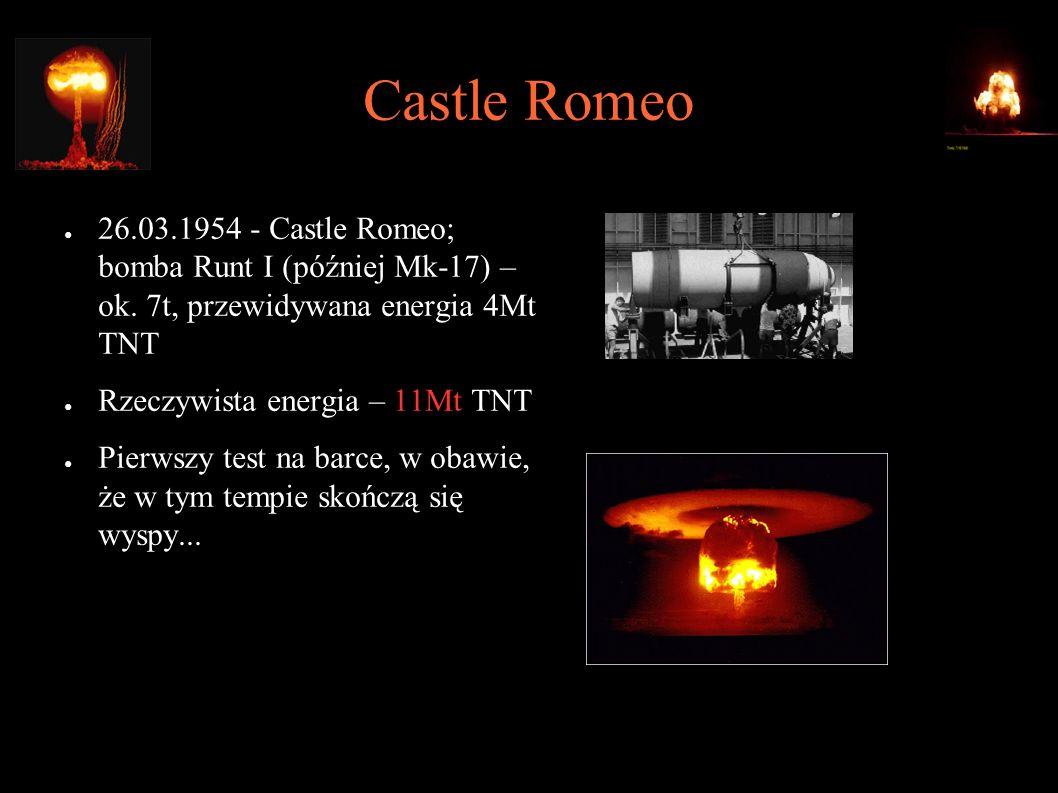 Castle Romeo ● 26.03.1954 - Castle Romeo; bomba Runt I (później Mk-17) – ok. 7t, przewidywana energia 4Mt TNT ● Rzeczywista energia – 11Mt TNT ● Pierw