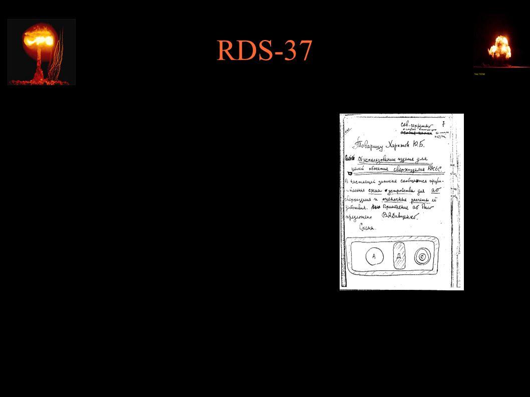 """RDS-37 ● """"Druga idea Sacharowa (podpowiedziana przez Witalija Ginzburga) – użycie deuterku litu ● """"Trzecia idea Sacharowa (podpowiedziana przez Dawidenkę) – rozdzielenie pierwszego i drugiego stopnia (jak w pomyśle Ulama) ● 22.11.1955 – RDS-37; ~1.6Mt; pierwsza prawdziwa radziecka bomba wodorowa"""