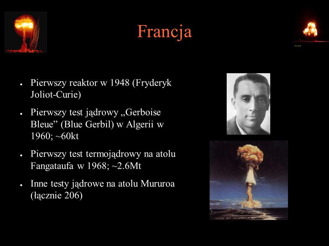"""Francja ● Pierwszy reaktor w 1948 (Fryderyk Joliot-Curie) ● Pierwszy test jądrowy """"Gerboise Bleue (Blue Gerbil) w Algerii w 1960; ~60kt ● Pierwszy test termojądrowy na atolu Fangataufa w 1968; ~2.6Mt ● Inne testy jądrowe na atolu Mururoa (łącznie 206)"""