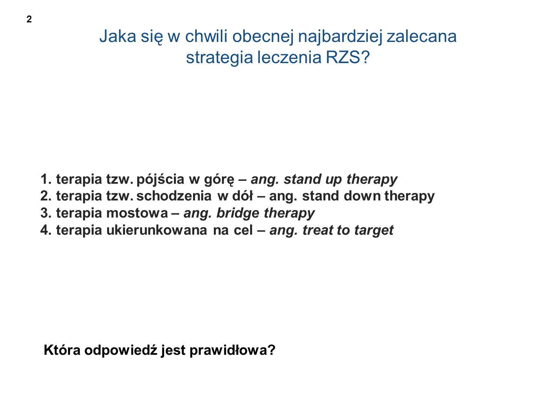 Jaka się w chwili obecnej najbardziej zalecana strategia leczenia RZS? 1. terapia tzw. pójścia w górę – ang. stand up therapy 2. terapia tzw. schodzen