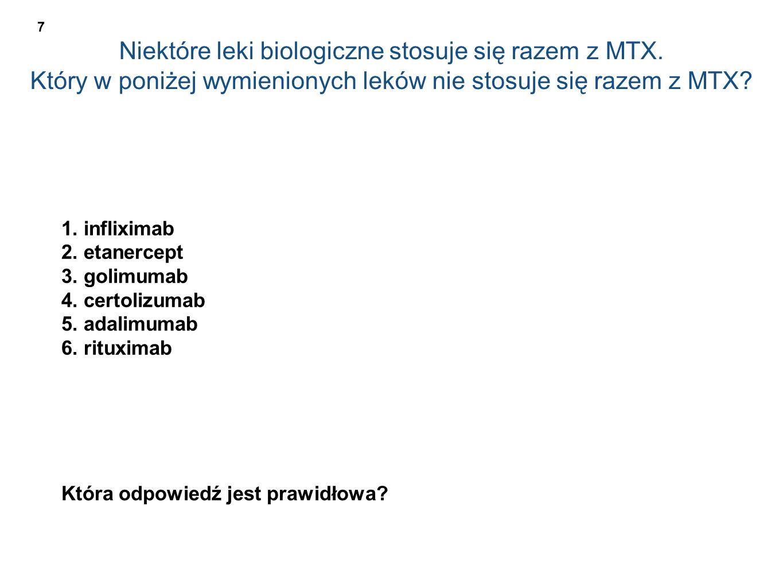 Niektóre leki biologiczne stosuje się razem z MTX. Który w poniżej wymienionych leków nie stosuje się razem z MTX? 1. infliximab 2. etanercept 3. goli