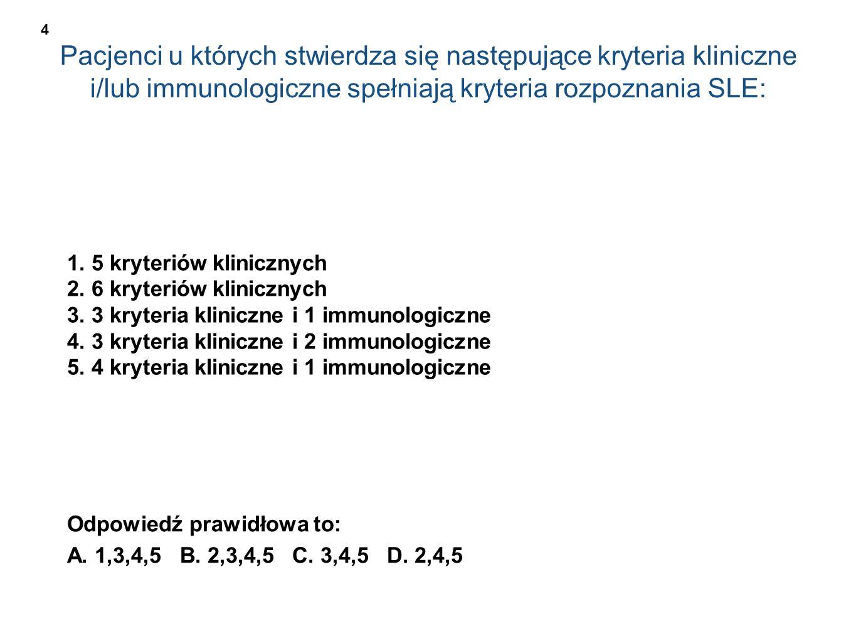 Pacjenci u których stwierdza się następujące kryteria kliniczne i/lub immunologiczne spełniają kryteria rozpoznania SLE: 1. 5 kryteriów klinicznych 2.