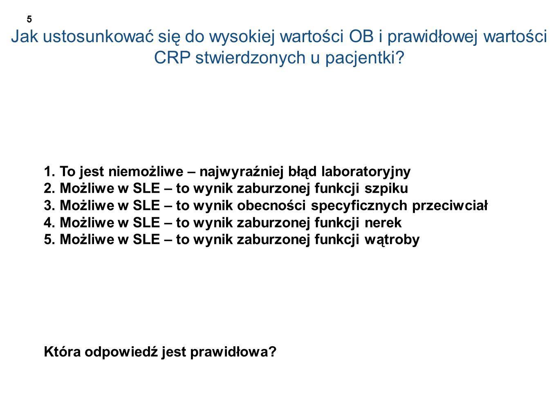 Jak ustosunkować się do wysokiej wartości OB i prawidłowej wartości CRP stwierdzonych u pacjentki? 1. To jest niemożliwe – najwyraźniej błąd laborator