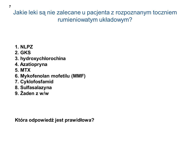 Jakie leki są nie zalecane u pacjenta z rozpoznanym toczniem rumieniowatym układowym? 1. NLPZ 2. GKS 3. hydroxychlorochina 4. Azatiopryna 5. MTX 6. My