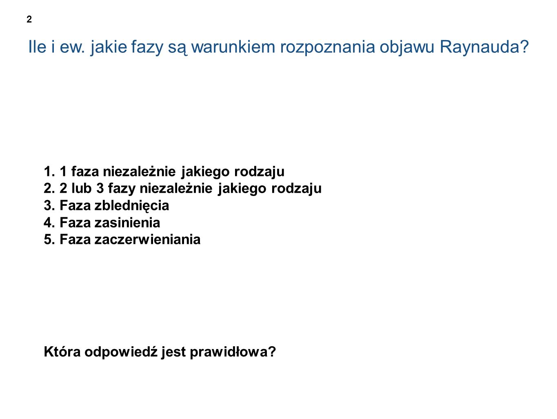 Ile i ew. jakie fazy są warunkiem rozpoznania objawu Raynauda? 1. 1 faza niezależnie jakiego rodzaju 2. 2 lub 3 fazy niezależnie jakiego rodzaju 3. Fa