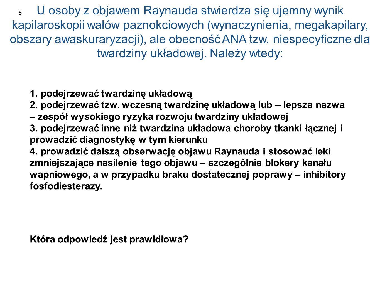 U osoby z objawem Raynauda stwierdza się ujemny wynik kapilaroskopii wałów paznokciowych (wynaczynienia, megakapilary, obszary awaskuraryzacji), ale obecność ANA tzw.