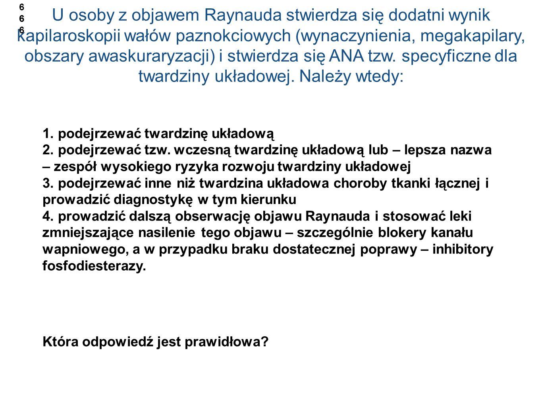 U osoby z objawem Raynauda stwierdza się dodatni wynik kapilaroskopii wałów paznokciowych (wynaczynienia, megakapilary, obszary awaskuraryzacji) i stw