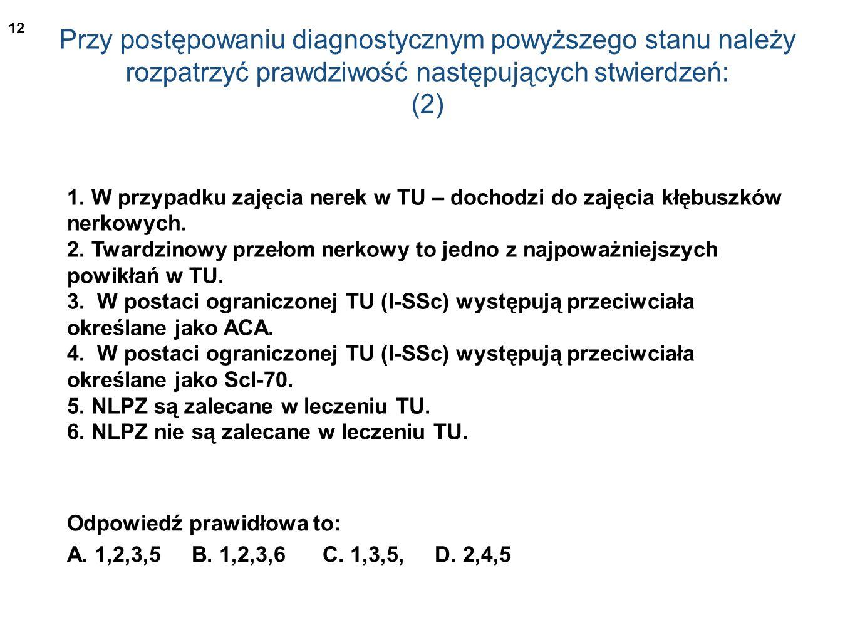 Przy postępowaniu diagnostycznym powyższego stanu należy rozpatrzyć prawdziwość następujących stwierdzeń: (2) 1. W przypadku zajęcia nerek w TU – doch
