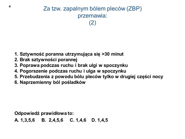 Za tzw. zapalnym bólem pleców (ZBP) przemawia: (2) 1.