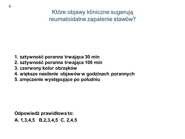 Które objawy kliniczne sugerują reumatoidalne zapalenie stawów? 1. sztywność poranna trwająca 30 min 2. sztywność poranna trwająca 100 min 3. czerwony