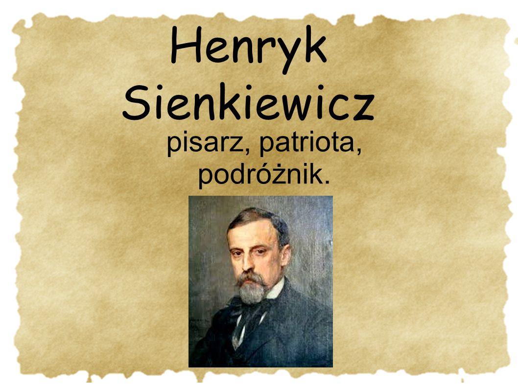 Henryk Sienkiewicz pisarz, patriota, podróżnik.