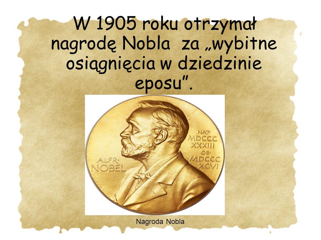 """W 1905 roku otrzymał nagrodę Nobla za """"wybitne osiągnięcia w dziedzinie eposu"""". Nagroda Nobla"""