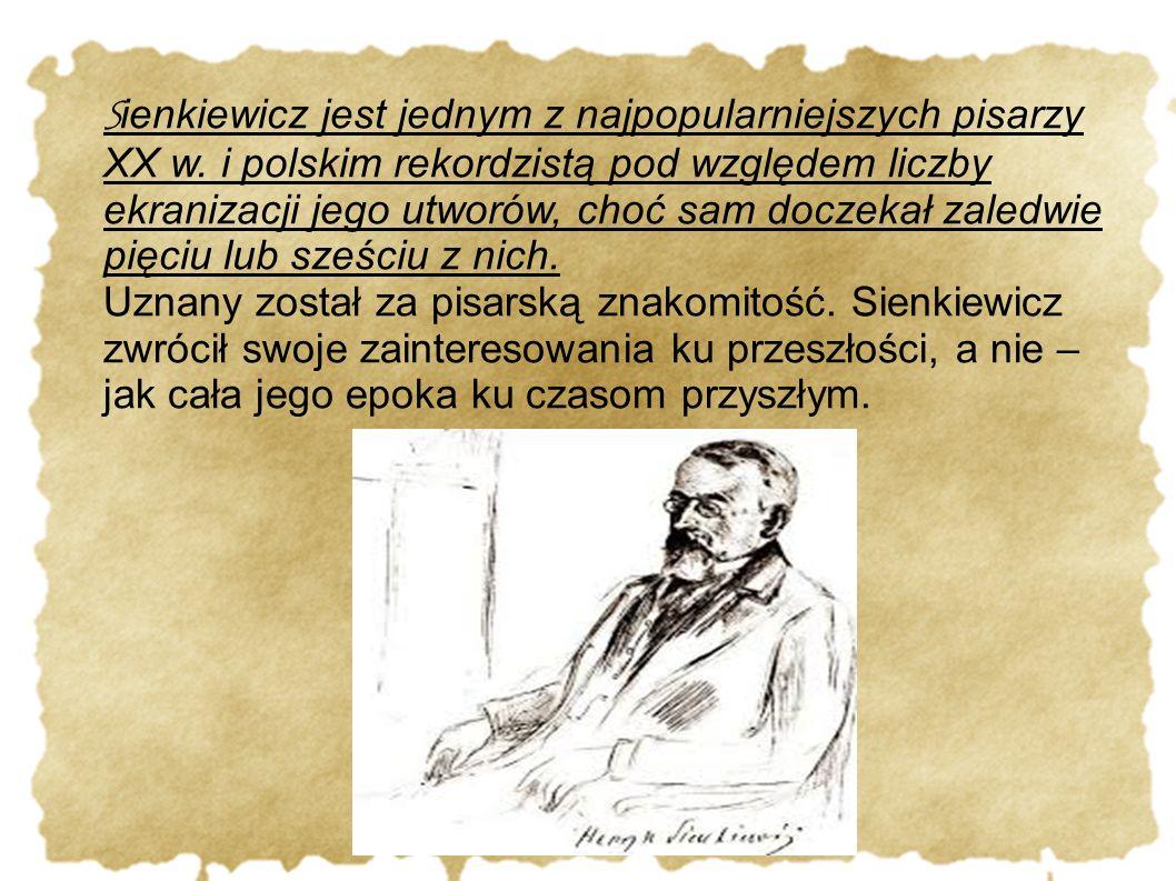 S ienkiewicz jest jednym z najpopularniejszych pisarzy XX w. i polskim rekordzistą pod względem liczby ekranizacji jego utworów, choć sam doczekał zal