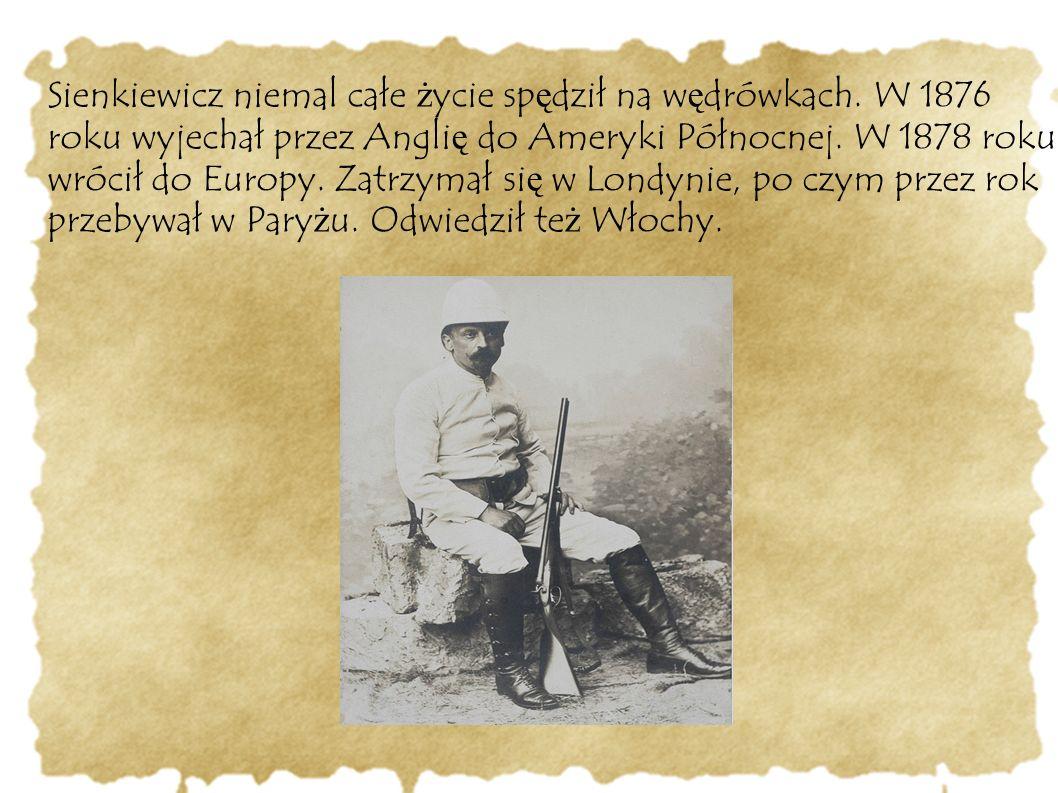 Sienkiewicz niemal całe ż ycie sp ę dził na w ę drówkach. W 1876 roku wyjechał przez Angli ę do Ameryki Północnej. W 1878 roku wrócił do Europy. Zatrz