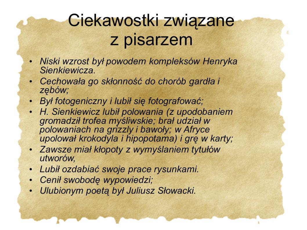 Ciekawostki związane z pisarzem Niski wzrost był powodem kompleksów Henryka Sienkiewicza. Cechowała go skłonność do chorób gardła i zębów; Był fotogen