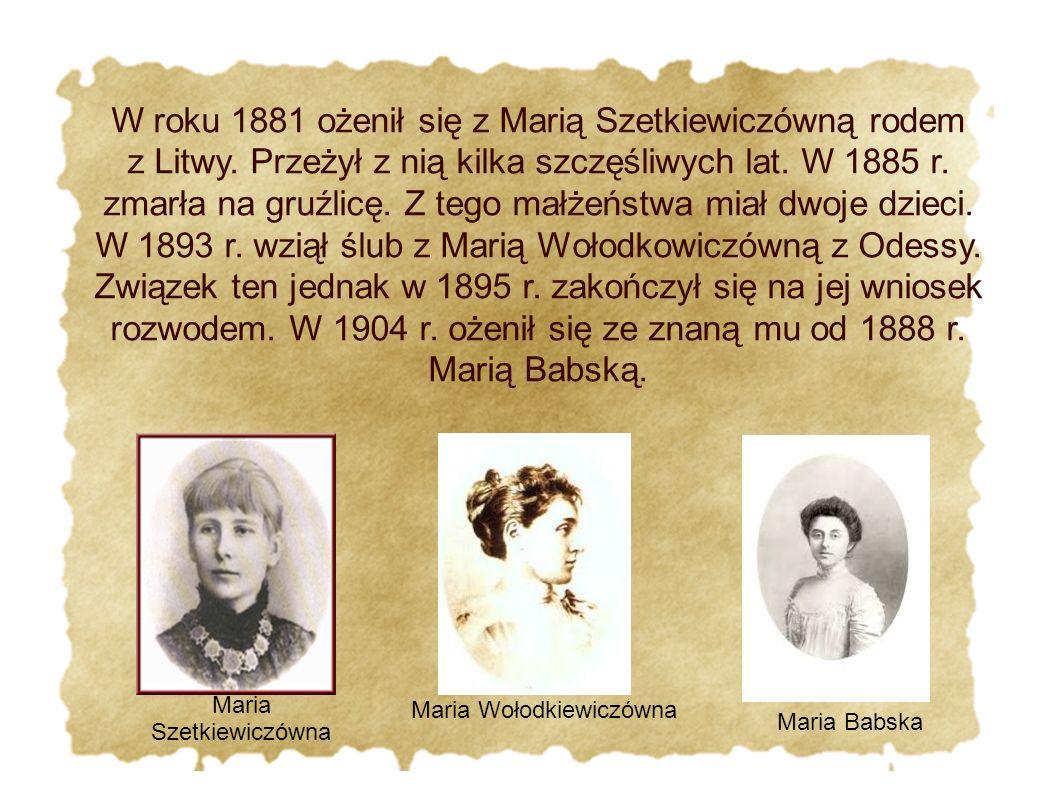 W roku 1881 ożenił się z Marią Szetkiewiczówną rodem z Litwy. Przeżył z nią kilka szczęśliwych lat. W 1885 r. zmarła na gruźlicę. Z tego małżeństwa mi
