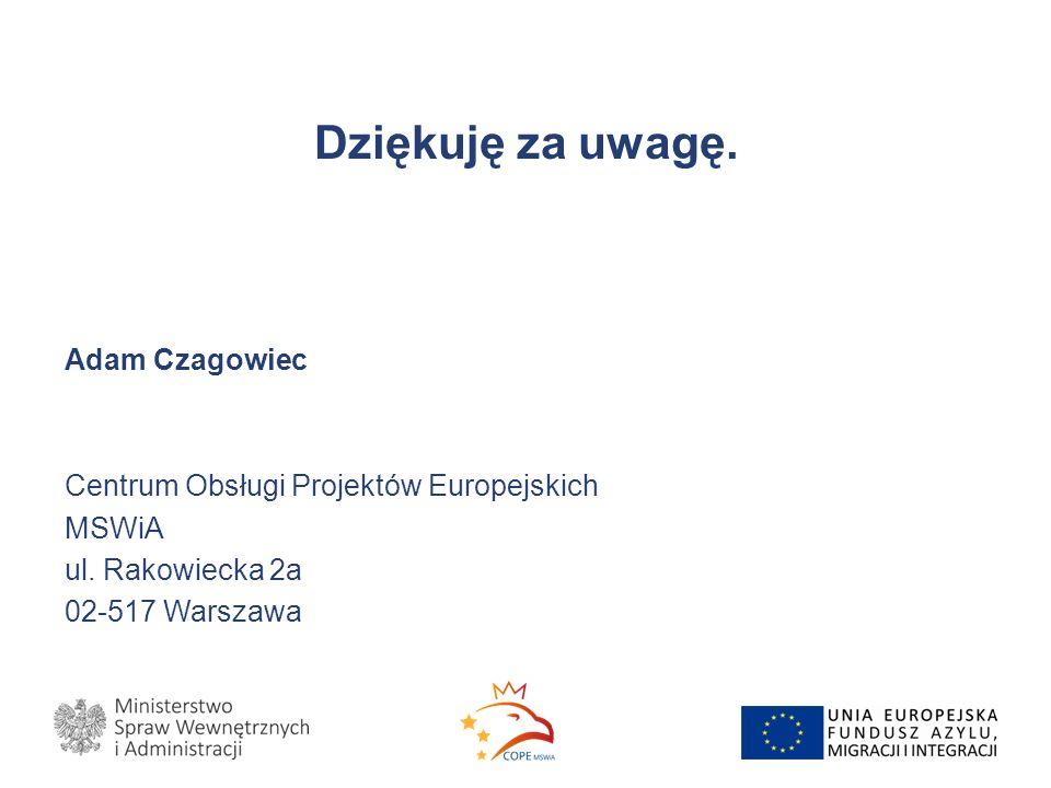 Dziękuję za uwagę. Adam Czagowiec Centrum Obsługi Projektów Europejskich MSWiA ul.