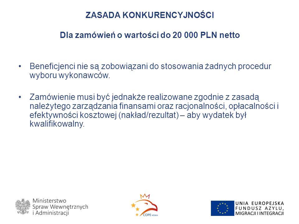ZASADA KONKURENCYJNOŚCI Dla zamówień o wartości do 20 000 PLN netto Beneficjenci nie są zobowiązani do stosowania żadnych procedur wyboru wykonawców.