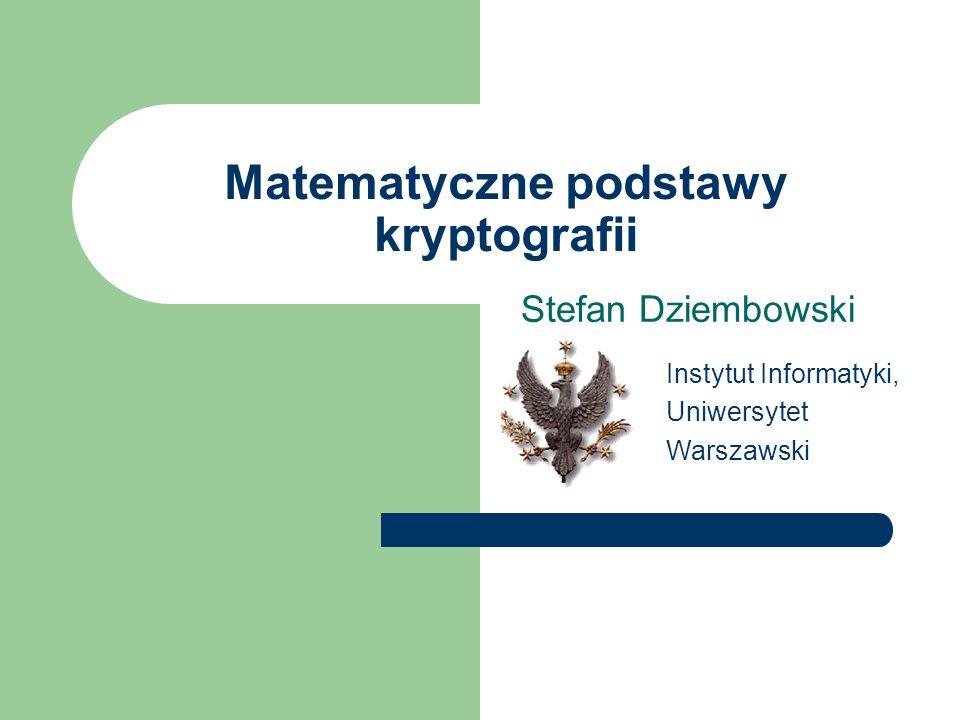 Matematyczne podstawy kryptografii Stefan Dziembowski Instytut Informatyki, Uniwersytet Warszawski