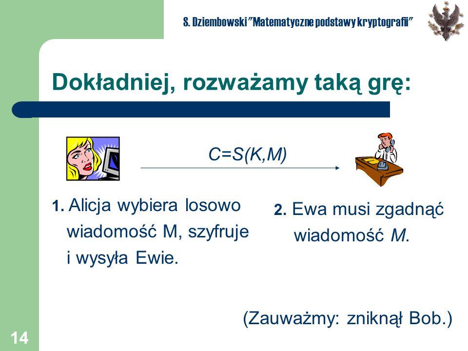 14 S. Dziembowski Matematyczne podstawy kryptografii Dokładniej, rozważamy taką grę: 1.