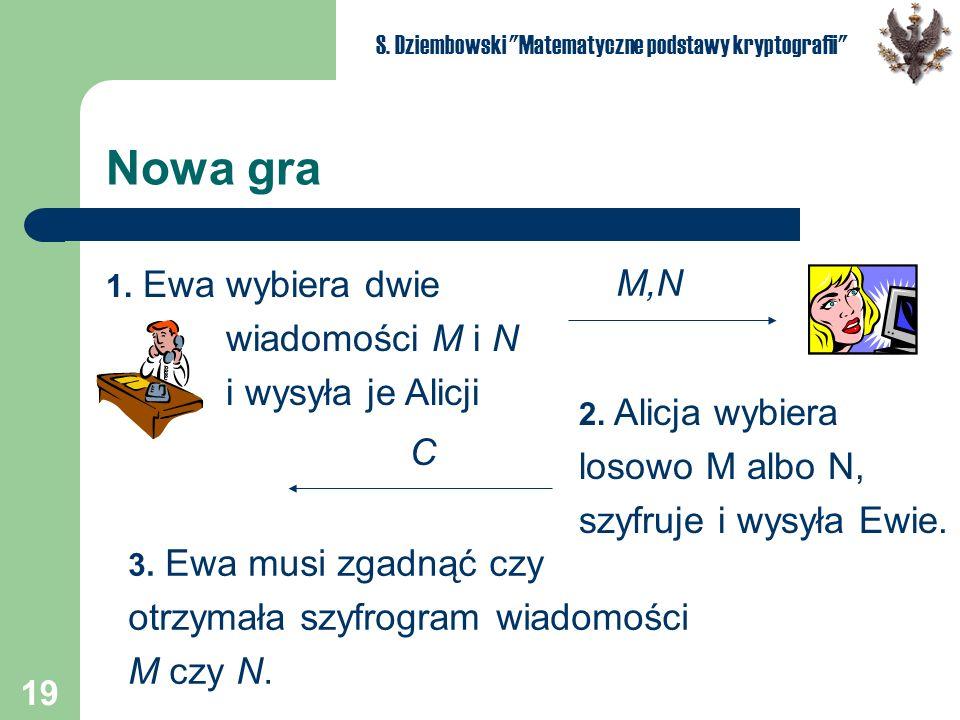 19 S. Dziembowski Matematyczne podstawy kryptografii Nowa gra 1.