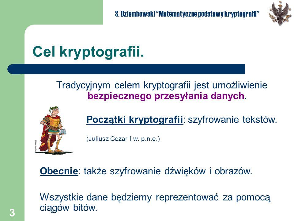 3 S. Dziembowski Matematyczne podstawy kryptografii Cel kryptografii.