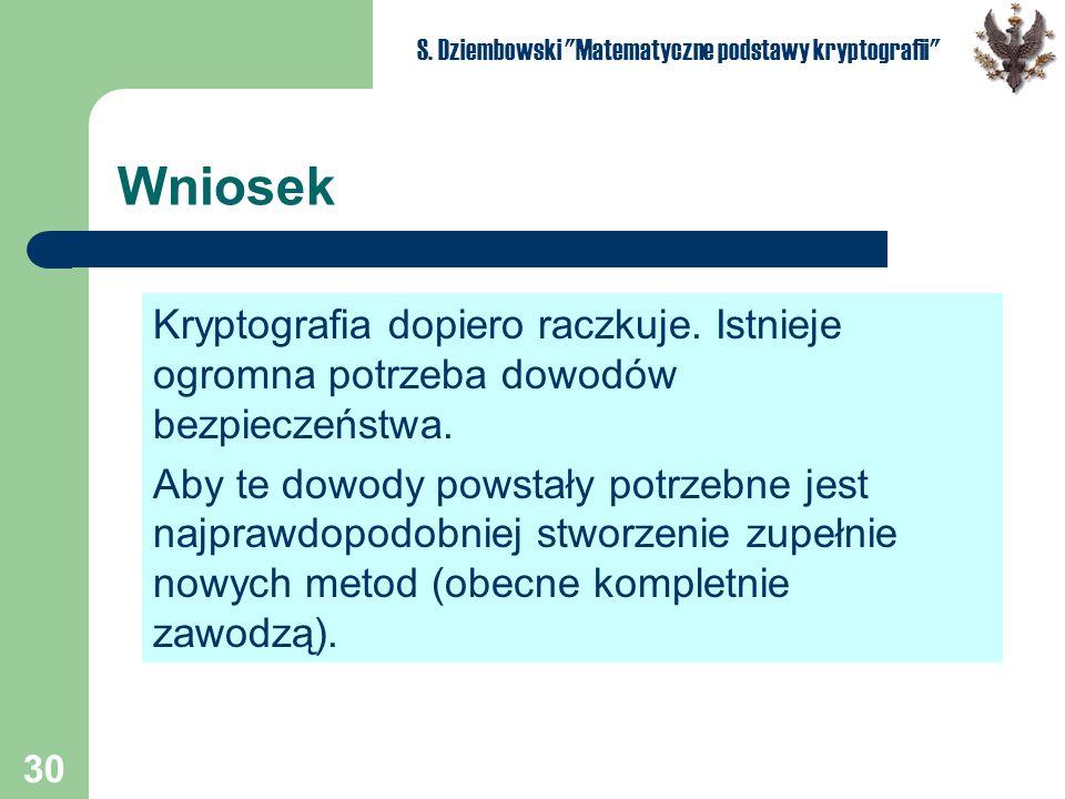 30 S. Dziembowski Matematyczne podstawy kryptografii Wniosek Kryptografia dopiero raczkuje.