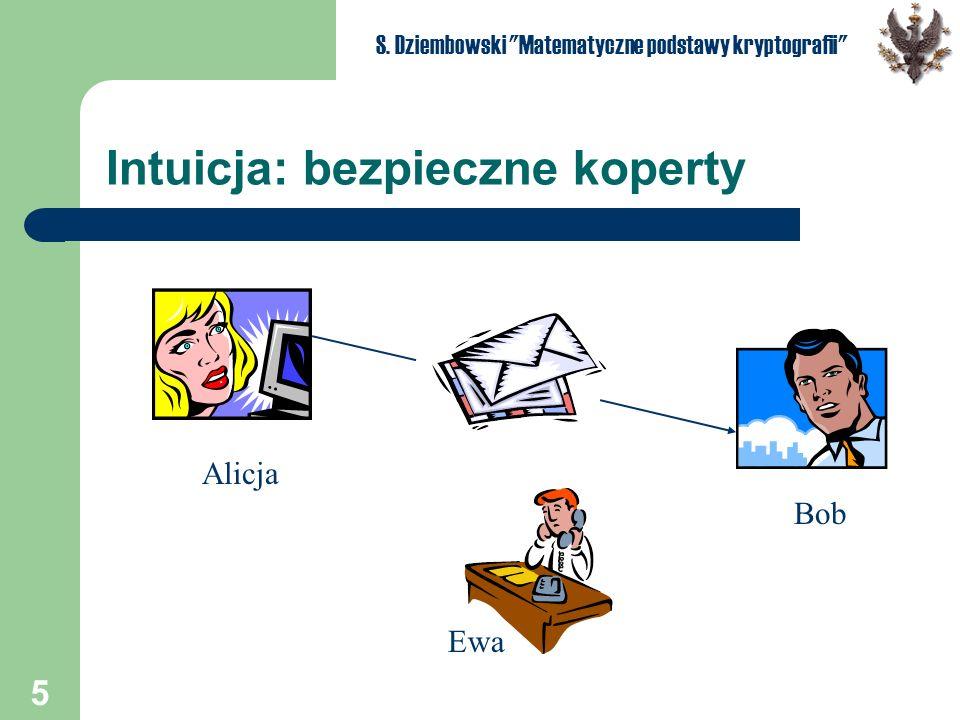 5 S. Dziembowski Matematyczne podstawy kryptografii Intuicja: bezpieczne koperty Alicja Bob Ewa