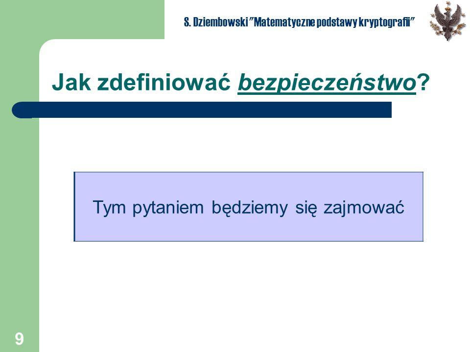 9 S. Dziembowski Matematyczne podstawy kryptografii Jak zdefiniować bezpieczeństwo.